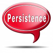 Persistence will pay off! Never stop or quit! keep on trying, try again until you succeed, never giv