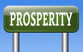 pic of prosperity sign  - prosperity good luck and fortune succeed in life and business be happy and successful happiness financial success sign    - JPG