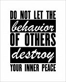 Motivational Quotes Do Not Let The Behavior Of Others Destroy Your Inner Peace. Vector Typography Po poster