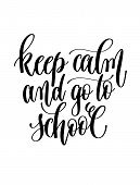 Keep Calm And Go To School - Hand Lettering Inscription Text For poster