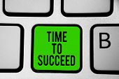 Word Writing Text Time To Succeed. Business Concept For Thriumph Opportunity Success Achievement Ach poster