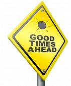 good times ahead optimistic yellow road sign being positive and optimism for a bright future and gre