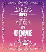 The best days are yet to come, quote, typographical background, bicycle, vector