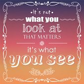 It's not what you look at that matters, it's what you see, quote, typographical background, vector