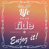 Life is a ride enjoy it, quote, typographical background, vector illustration