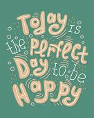 Doodle Lettering Quote - Today Is The Perfect Day To Be Happy. poster