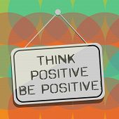 Word Writing Text Think Positive Be Positive. Business Concept For Always Have Motivation Attitude P poster