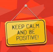 Word Writing Text Keep Calm And Be Positive. Business Concept For Stay Calmed Positivity Happiness S poster