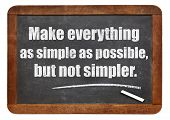 Make everything as simple as possible, but not simpler, a quote from Albert EInstein -  white chalk text  on a vintage slate blackboard poster