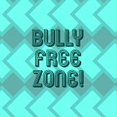 Writing Note Showing Bully Free Zone. Business Photo Showcasing Be Respectful To Other Bullying Is N poster