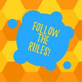 Handwriting Text Follow The Rules. Concept Meaning Act In Agreement Or Compliance With Obey Them Fir poster