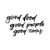 Hand Drawn Lettering Card. The Inscription: Good Food Good People Good Times. Perfect Design For Gre poster