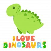 Green Cute Dinosaur Kawaii Vector Cartoon Illustration And Lettering I Love Dinosaurs Isolated On Wh poster