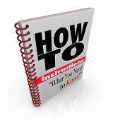 A spiral bound book with the words How To Instructions What You Need to Know, a manual offering guid