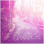 Inspirational Typographic Quote - The Great Unknown