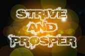 foto of prosperity  - Strive And Prosper Concept text on background  idea - JPG