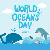 Whale , Dolphin , Shark And Turtle In The Ocean With Text World Oceans Day. Vector Of Marine Life Fo poster