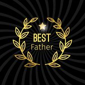 Golden Best Father Label With Wreath Vector Design. Golden Wreath, Best Father Day Illustration poster