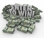Enter to Win words in 3d letters surrounded by money, cash or currency stacks or piles in a contest,