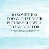 Motivational Quote on watercolor background - Do something today that your future self will thank yo poster