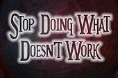 Stop Doing What Doesn't Work Concept