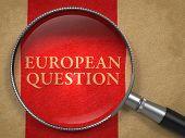 European Question through Magnifying Glass.