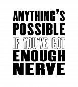 Inspiring Motivation Quote With Text Anything Is Possible If You Have Got Enough Nerve. Vector Typog poster