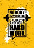 Nobody Is Watching. It Is Just You And Your Hard Work. Inspiring Gym Workout Typography Motivation Q poster