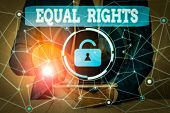 Text Sign Showing Equal Rights. Conceptual Photo Equality Before The Law When All Showing Have The S poster
