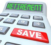 Retirement word on calculator with red button reading Save to symbolize the need for savings of mone