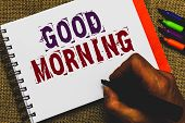 Word Writing Text Good Morning. Business Concept For A Conventional Expression At Meeting Or Parting poster