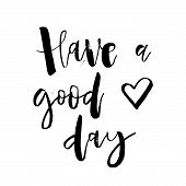 Have A Good Day. Inspirational Morning Handwritten Lettering Quote. Good For Posters, T-shirt, Print poster
