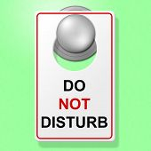 Do Not Disturb Represents Place To Stay And Break