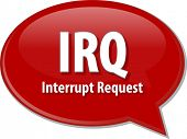 stock photo of interrupter  - Speech bubble illustration of information technology acronym abbreviation term definition IRQ Interrupt Request - JPG