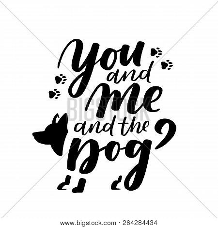 poster of Typographical Poster About Dog Love. Vector Motivational Lettering You And Me And The Dog. Dog Adopt