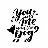 Typographical Poster About Dog Love. Vector Motivational Lettering You And Me And The Dog. Dog Adopt poster