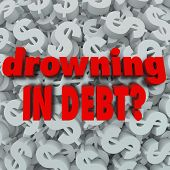 The words Drowning in Debt on a dollar sign background to illustrate being poor, bankrupt, destitue,