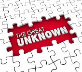 The Great Unknown 3d words in a puzzle piece hole or gap representing missing information, knowledge or guidance for a job or task