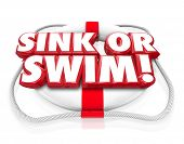 Sink or Swim 3d words on a life preserver to illustrate a test of survival and persistence, a do or die moment where you achieve independence and success or failure and death