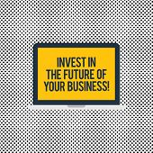 Conceptual Hand Writing Showing Invest In The Future Of Your Business. Business Photo Text Make Inve poster