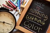 Life Is Nothing Without Color On Phrase Colorful Handwritten On Chalkboard, Alarm Clock With Motivat poster