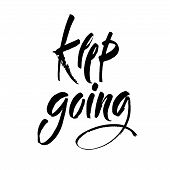 Keep Going. Hand Drawn Calligraphy On White Background. Keep Going. Hand Drawn Lettering. Ink Illust poster