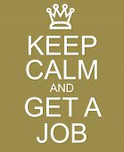 Keep Calm And Get A Job