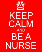 Keep Calm And Be A Nurse