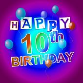 Happy Birthday Indicates Congratulations Tenth And Congratulating
