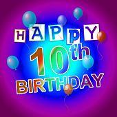 Happy Birthday Indicates Congratulations Tenth And Congratulating