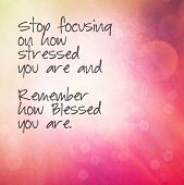 Inspirational Typographic Quote - Stop focusing on how stressed you are and remember how blessed you