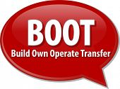 foto of transfer  - word speech bubble illustration of business acronym term BOOT Build Own Operate Transfer - JPG