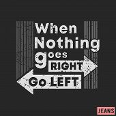 T-shirt Print Design. When Nothing Goes Right - Go Left Vintage Stamp. Printing And Badge, Applique, poster