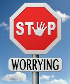 stop worrying no worries keep calm and dont panic, panicking wont help just think positive and overc